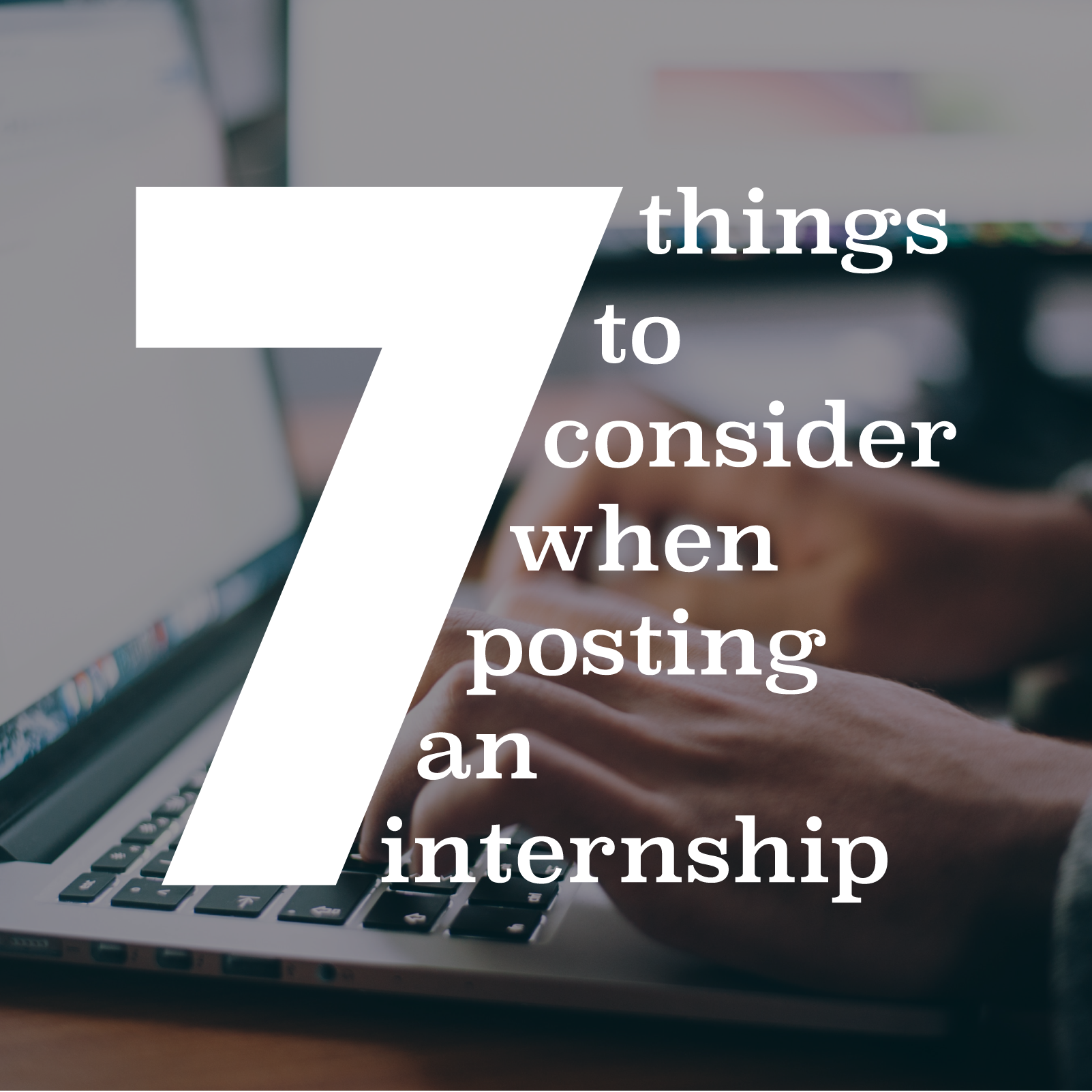 7 Things to Consider When Posting an Internship