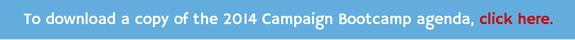 To download a copy of the 2014 Campaign Bootcamp agenda, click here.