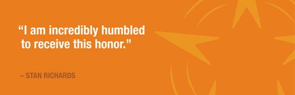I am incredibly humbled to receive this honor - Stan Richards